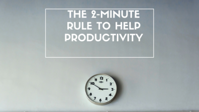 The 2-Minute Rule To Help Productivity