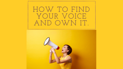 How To Find Your Voice And Own It.