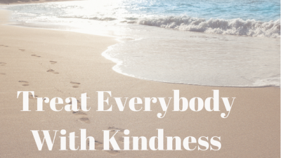 Treat Everybody With Kindness