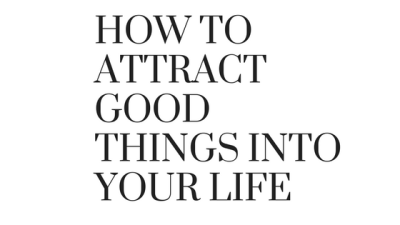 How to attract good into your life