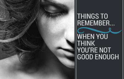 Things to Remember When You Think You're Not Good Enough
