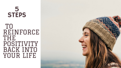 5 steps to reinforce the positivity back into your life