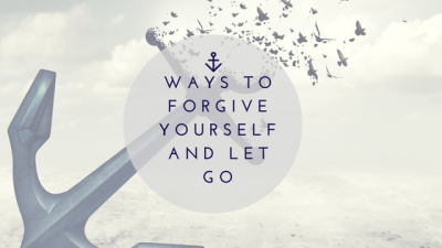 Ways to forgive yourself and let go