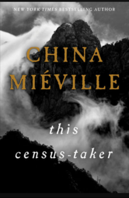 """This Census-Taker""- By China Mieville"