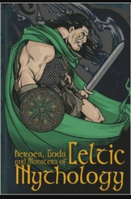 """Heroes, Gods, and Monsters of Celtic Mythology""- By Fiona Macdonald"