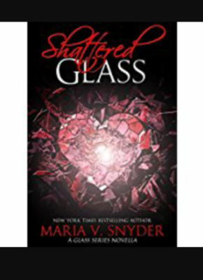 """Shattered Glass""- By Maria V. Snyder"