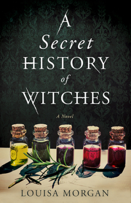 """A Secret History of Witches""- By Louisa Morgan"