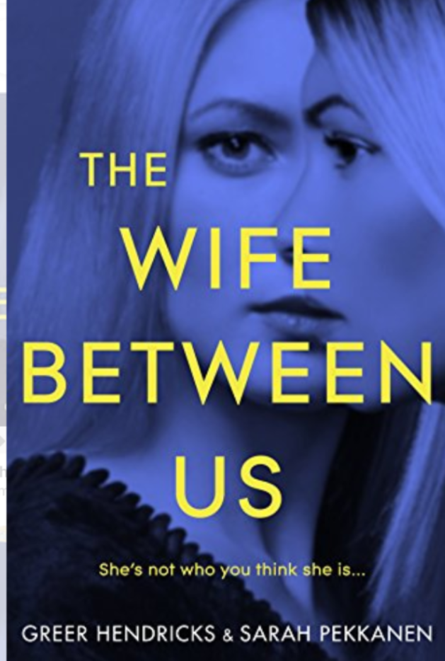 """The Wife Between Us""- By Greer Hendricks and Sarah Pekkanen"