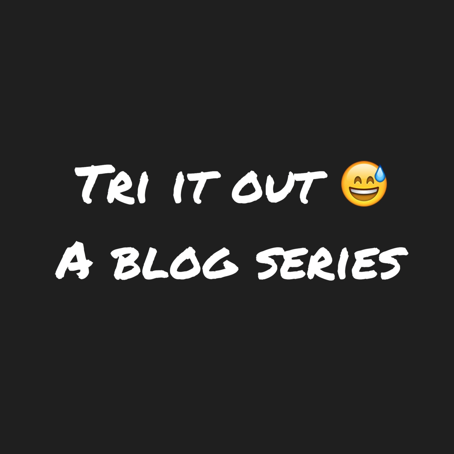 Tri It Out- A Blog Series