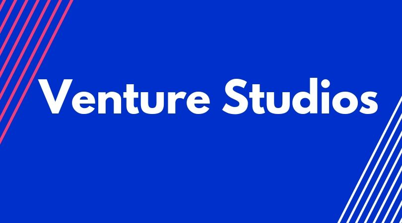 How Venture Studios are Unlocking A New Era of Entrepreneurship