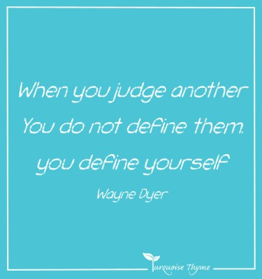 Business Coaching from Turquoise Thyme - when you judge another you do not define them you define
