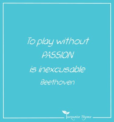 Business Coaching from Turquoise Thyme To play without passion in inexcusable - Beethoven