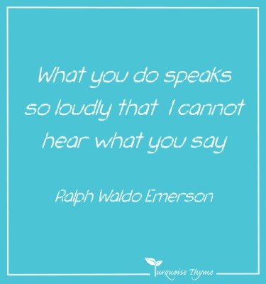 Business Coaching from Turquoise Thyme - what you do speaks so loudly I cannot hear what you say