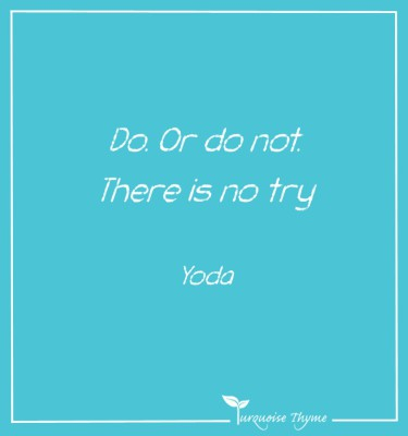 Do or Do Not , there is no try.  Business Coaching Quote from Turquoise Thyme