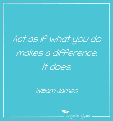 Act as if what you do makes a difference - it does. Turquoise Thyme Leadership Coaching