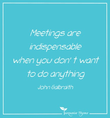 Meetings are indispensable when you don't want to do anything Leadership Quotes Turquoise Thyme