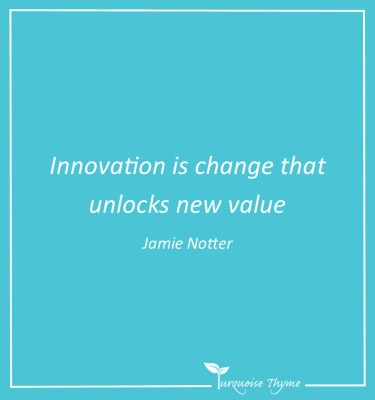 Innovation is change that unlocks new value.  Innovation and Strategy Coaching