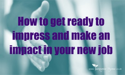 How to get ready to impress and make an impact in your new job. New job coaching.