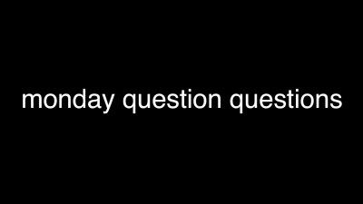 Monday Morning Questions Answered