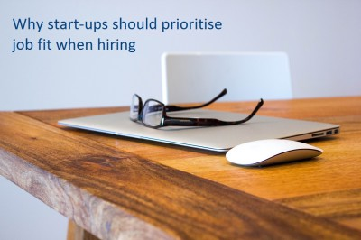 Why Start Ups should prioritise job fit when hiring