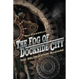 The Fog of Dockside City: The Obliteration Machine