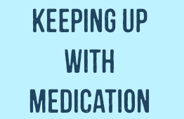 Keeping Up with Medication