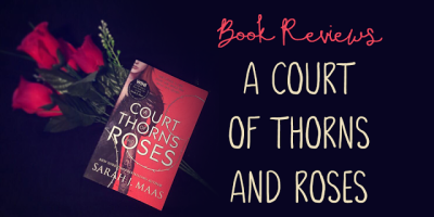 Book Review - A Court of Thorns and Roses, by Sarah J. Maas