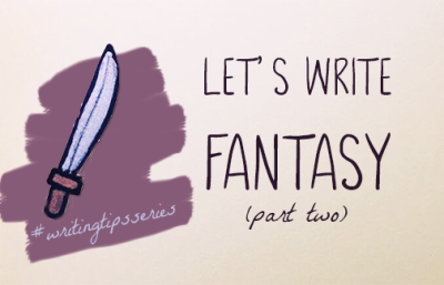 Let's Write Fantasy! (Part Two – What Must a Fantasy Novel Include?)