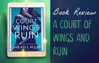 Book Review - A Court of Wings and Ruin, by Sarah J. Maas