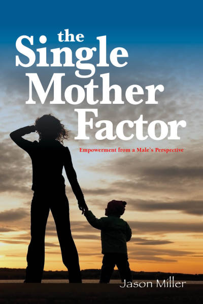 "Jason Miller's 3rd book, ""The Single Mother Factor"""