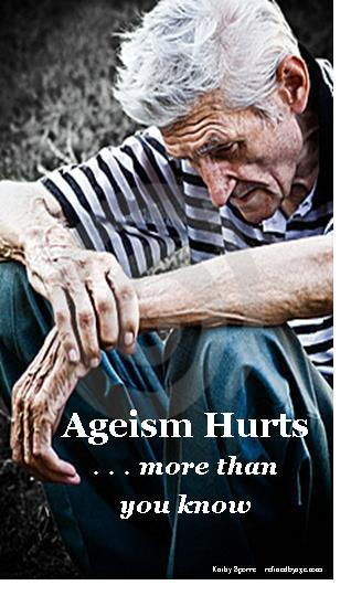 Ageism Hurts ... more than you know