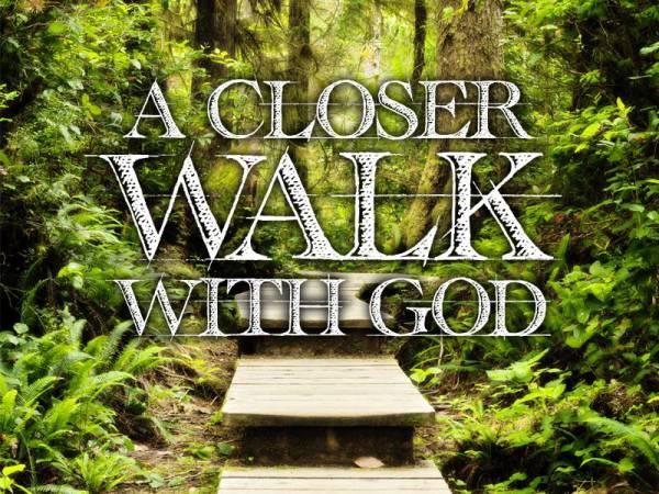 """A Closer Walk with God"""