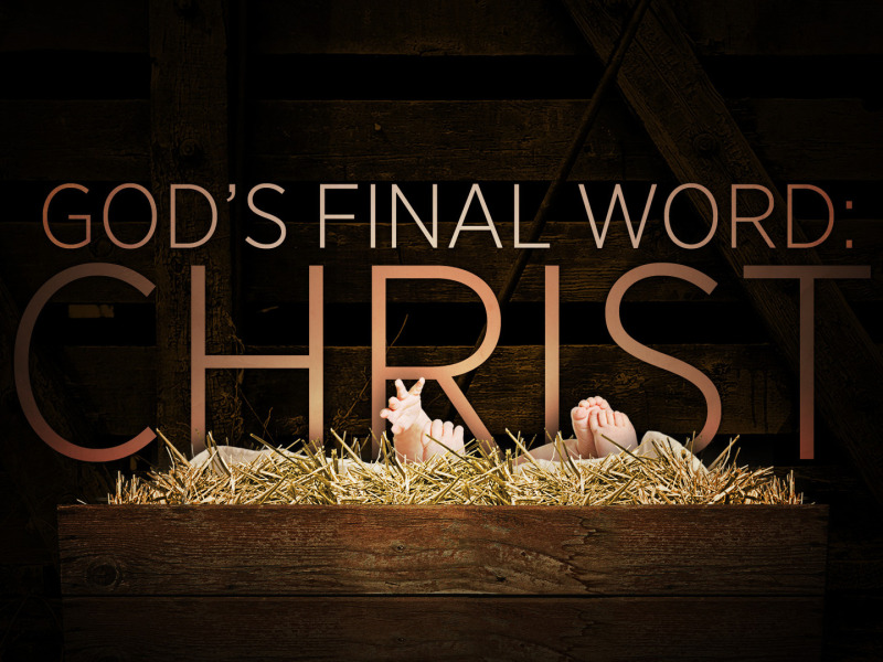 """God's Final Word: Jesus Christ"""
