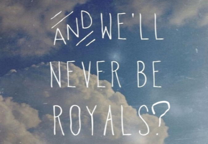We'll NEVER Be Royals?