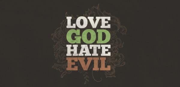 Loving God Means Hating Evil