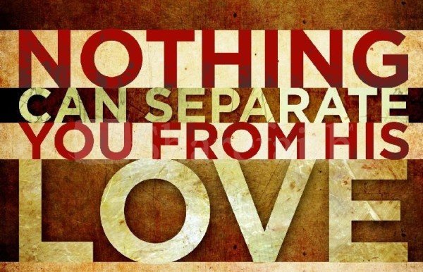 Nothing Can Separate Us From God's Love in Christ . . . Nothing!