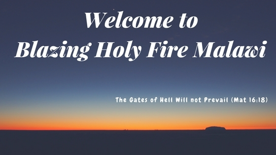 Welcome to Blazing Holy Fire Malawi