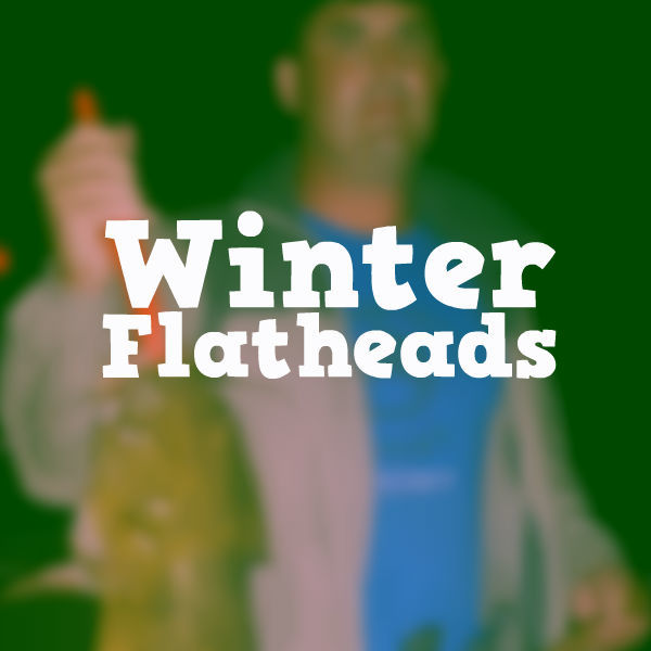 Winter Flatheads
