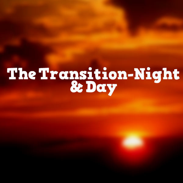 The Transition Day/Night