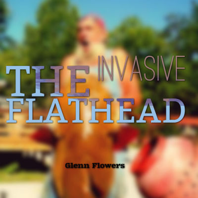 The Invasive Flathead