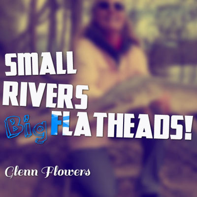 Small Rivers Big Flatheads