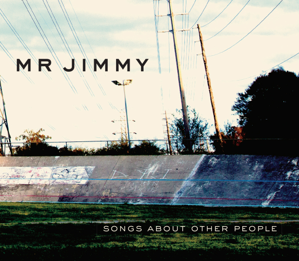 MR JIMMY - Songs About Other People (2010)