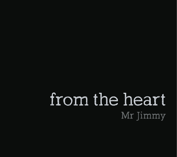 MR JIMMY - From the Heart (2013)