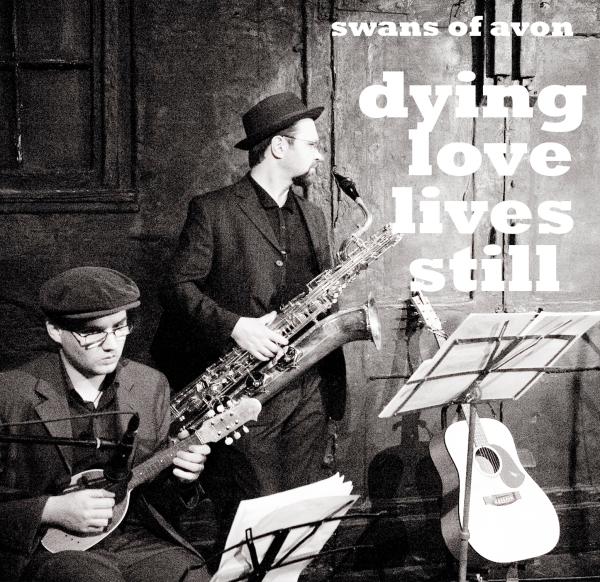 SWANS OF AVON - Dying Love Lives Still (2006)