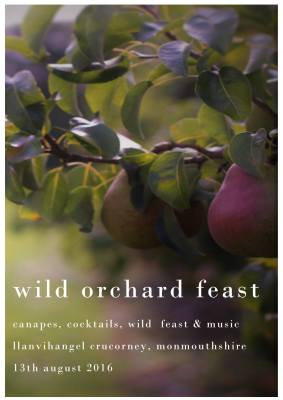 Wild Orchard Feast  Date: 13th August 2016, 7.30pm