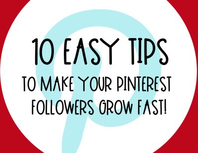 10 Easy Tips To Make Your Pinterest Followers Grow FAST