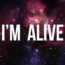 I AM ALIVE!