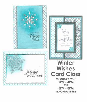 WINTER WISHES Card Class w/Terry .... Monday, January 23rd 2pm - 4pm or  6pm - 8pm  $20.00