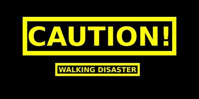 Caution! Walking Disaster