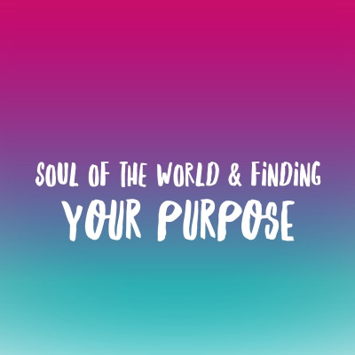 Soul of the World -- Finding Your Purpose